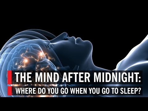 The Mind After Midnight: Where Do You Go When You Go to Slee