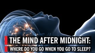 Video The Mind After Midnight: Where Do You Go When You Go to Sleep? download MP3, 3GP, MP4, WEBM, AVI, FLV Mei 2018