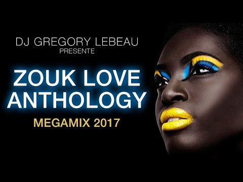 Gregory Lebeau Présente ZOUK LOVE ANTHOLOGY MEGAMIX 2017