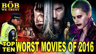In Bob We Trust: THE 10 WORST MOVIES OF 2016