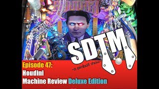 SDTM Episode 47: Houdini Pinball Machine Review-Deluxe Edition