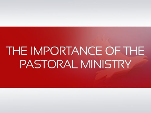 THE IMPORTANCE OF THE PASTORAL MINISTRY