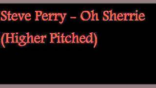Steve Perry - Oh Sherrie (Higher Pitched)