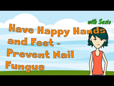 Have Happy Hands and Feet – Prevent Nail Fungus