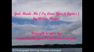 God Made Me (To Love You) (Lyric) Video - Wade Hayes