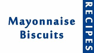 Mayonnaise Biscuits  MOST POPULAR BREAD RECIPES  RECIPES LIBRARY