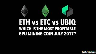 ETHEREUM vs ETC vs UBIQ - WHICH IS THE MOST PROFITABLE GPU MINING COIN JULY 2017?