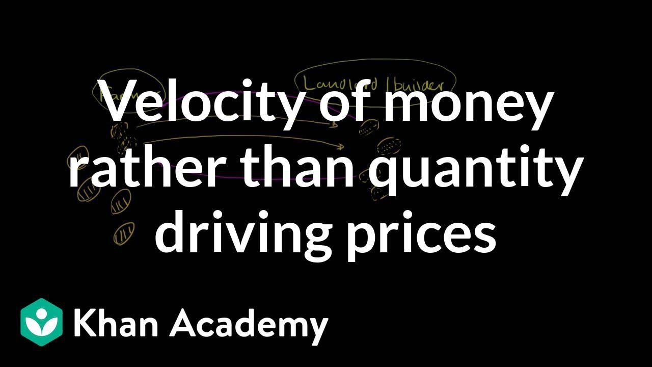 Velocity of money rather than quantity driving prices (video) | Khan