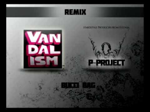 Vandalism - Bucci Bag (P-Project remix)