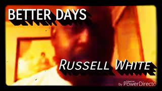 RUSSELL WHITE : BETTER DAYS