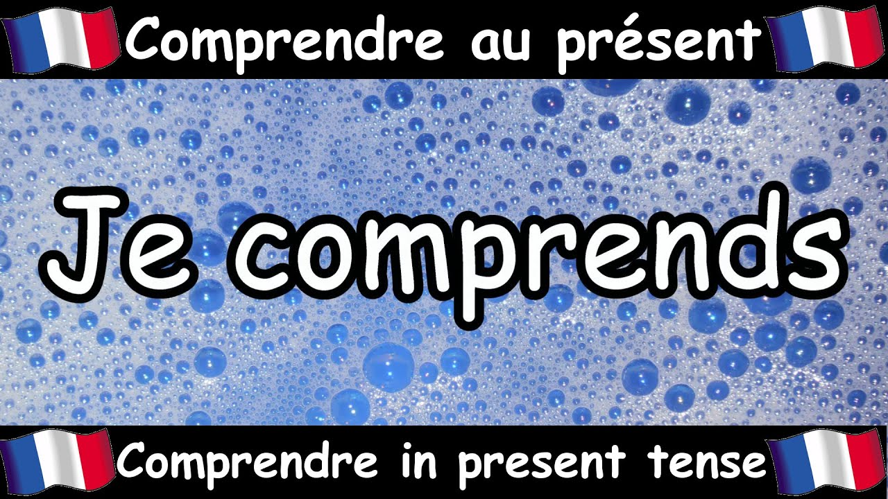 Comprendre To Understand Verb Song Present Tense French Conjugation Le Verbe Comprendre Youtube