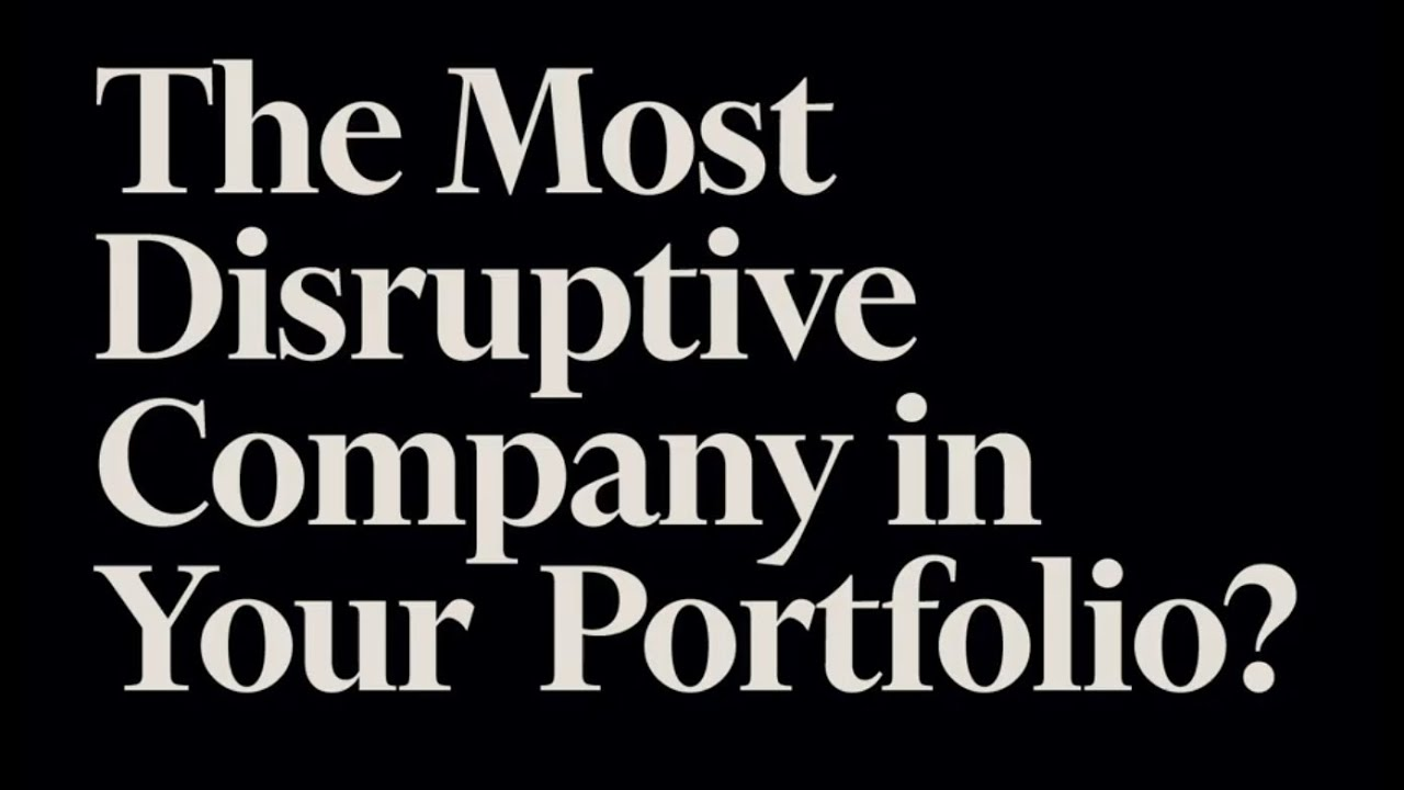 What is the most disruptive company in your portfolio?