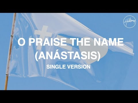 O Praise The Name (Anástasis) Single Version - Hillsong Worship