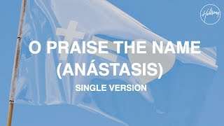 O Praise The Name (Anástasis) - Hillsong Worship