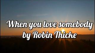 When you Love Somebody by Robin Thicke(LYRICS)
