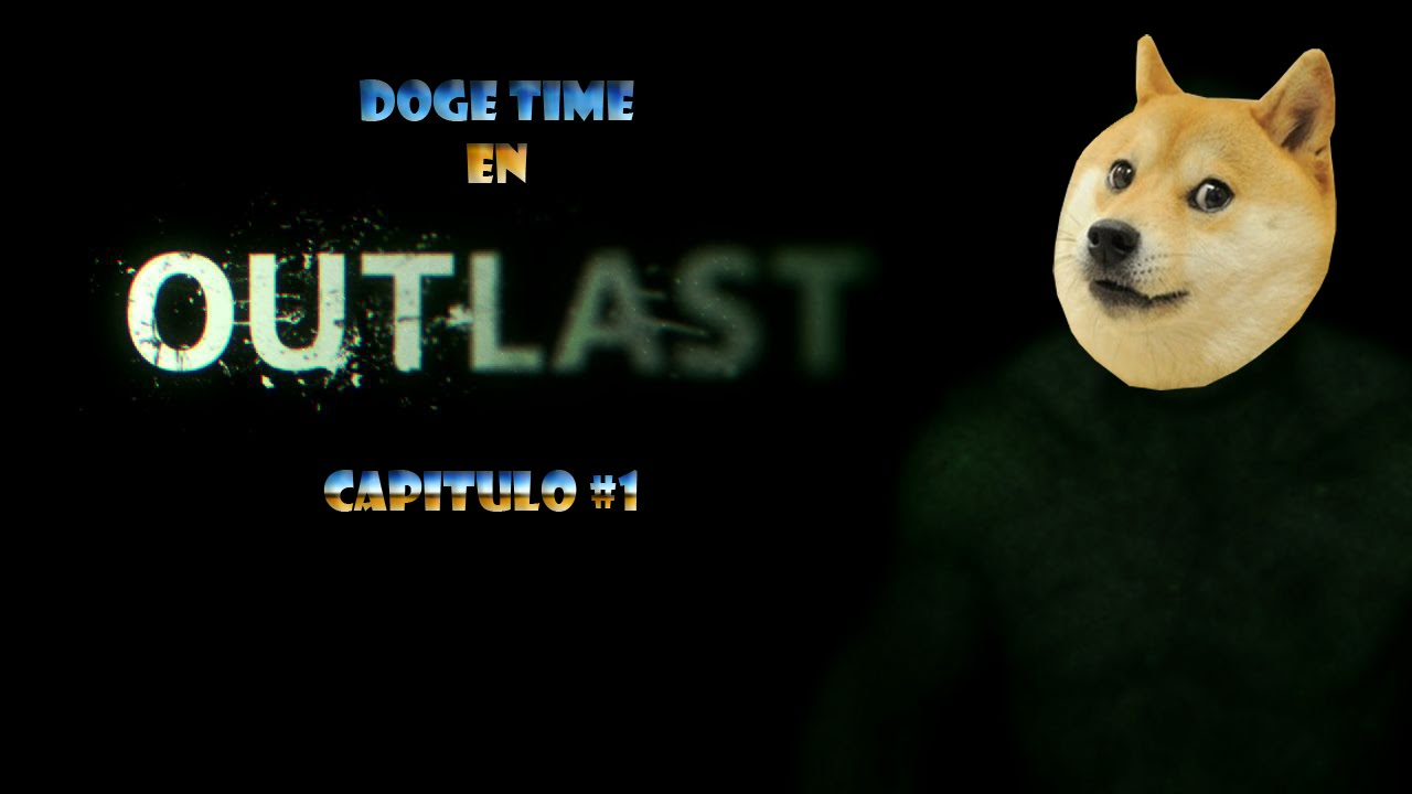 doge time en outlast capitulo  youtube