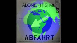 Abfahrt - Alone (Its Me)