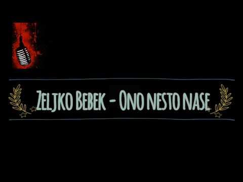 Zeljko Bebek Ono nesto nase TEKST (Lyrics)