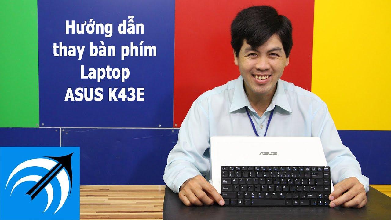 TỰ THAY BÀN PHÍM LAPTOP ASUS K43E TẠI NHÀ CHỈ TRONG 3 BƯỚC – CAPCUULAPTOP.COM
