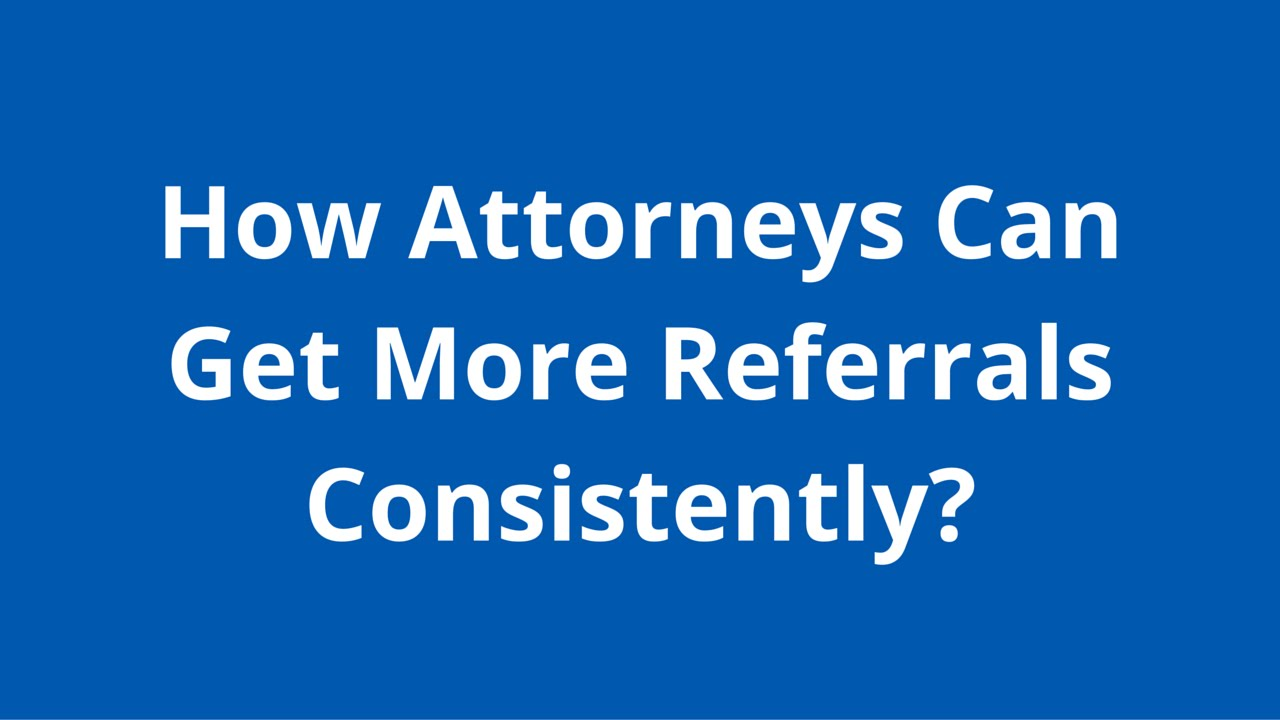How Attorneys Can Get More Referrals Consistently? | Attorney Marketing Specialists