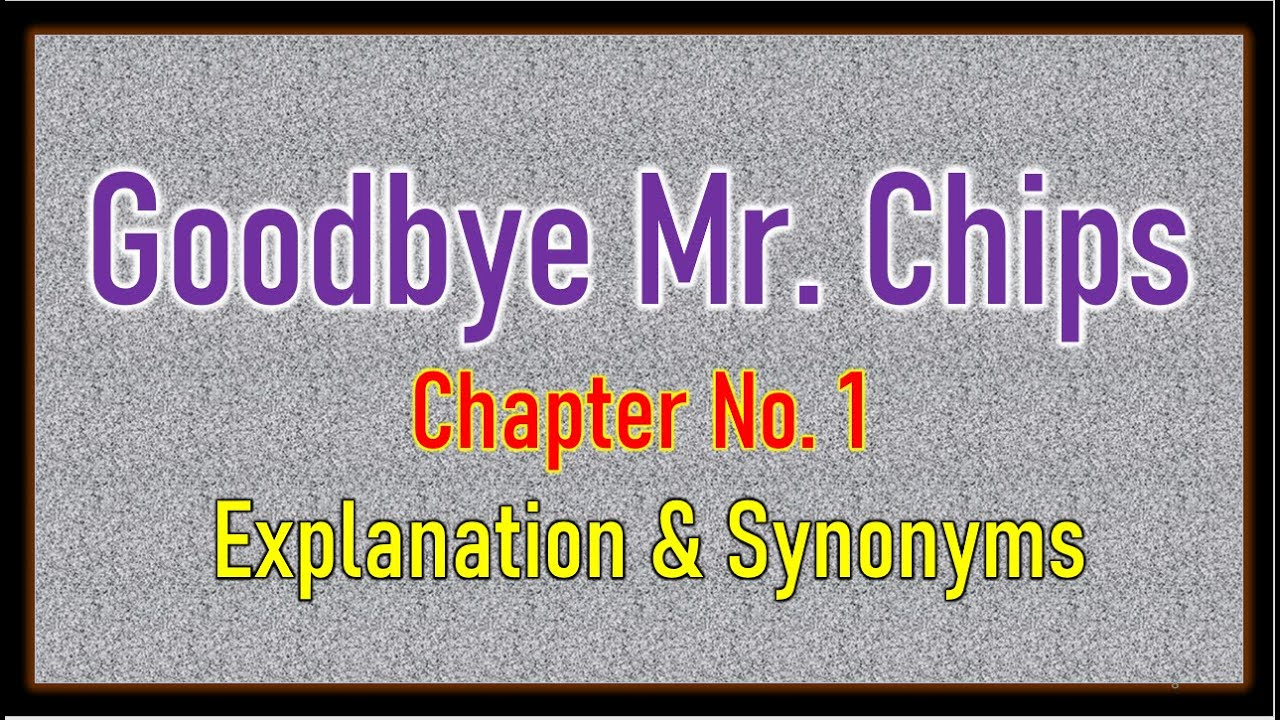 Download 'Good Bye Mr.  Chips' Chapter No  1 Explanation & Synonyms