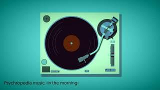 Psychropedia music -in the morning-