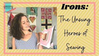 Irons: The Unsung Heroes of Sewing