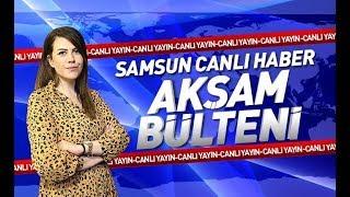 Samsun Canlı Haber TV Aksam Bulteni