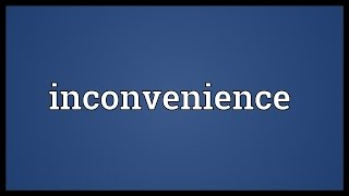 Inconvenience Meaning