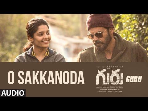Guru: O Sakkanoda Full Song Audio | Daggubati Venkatesh, Ritika Singh | Santhosh Narayanan