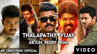 Thalapathy Vijay - Arjun Reddy Bgm Mix   Ab Creations Official