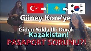 Güney Kore'ye Giden Yolda İlk Durak Almatı,Kazakistan! Pasaport Sorunu?