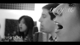 All of Me - John Legend Cover (A Cappella) -- Backtrack