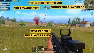 PUBG MOBILE TOP 5 THINGS PRO PLAYERS DO, TOP 5 BEST TIPS