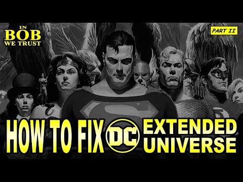In Bob We Trust - HOW TO FIX THE DCEU: PART II