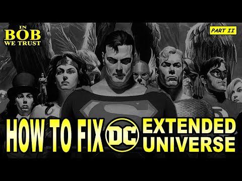 In Bob We Trust - HOW TO FIX THE DCEU: PART II