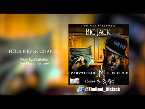 Bic Jack - Hoes Never Change Ft Dedub (Everthing In House)