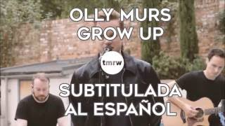 Grow Up - Olly Murs (traducida al español) //(tmrw  Acoustic Session)
