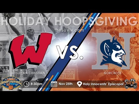 2017 Holiday Hoopsgiving: Norcross (GA) vs. Wesleyan Christian (GA) - (JoJo Toppin & Brandon Boston)