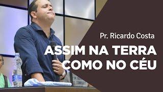 ASSIM NA TERRA COMO NO CÉU - Pr. Ricardo Costa | Ouvir e Crer Barretos