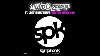 Pedro Cazanova Ft. Lottie Mathews - Do You See Me Too ( Radio Edit)