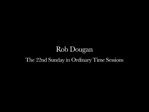 Rob Dougan - The 22nd Sunday in Ordinary Time Sessions Film HD