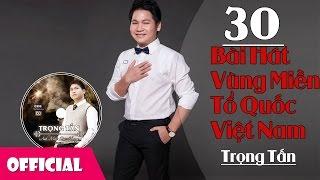 Nhạc Trữ Tình Quê Hương Hay - 30 Bài Hát Vùng Miền Tổ Quốc Việt Nam