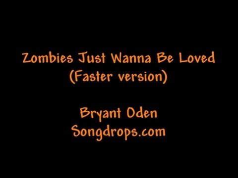 Funny Halloween song: Zombies Just Wanna Be Loved Faster Version