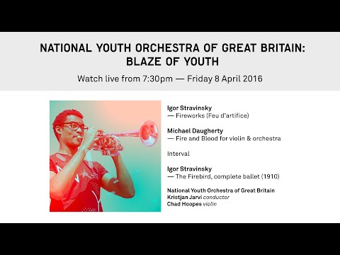 NATIONAL YOUTH ORCHESTRA OF GREAT BRITAIN: BLAZE OF YOUTH - WATCH LIVE
