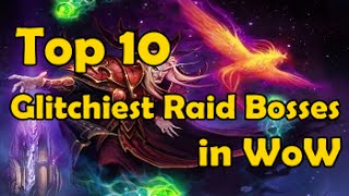 Top 10 Glitchiest Raid Bosses in WoW