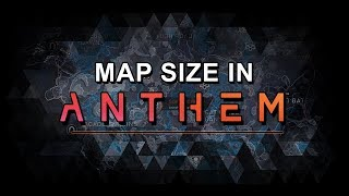 Anthem - Map Size Compared  Bigger than it looks