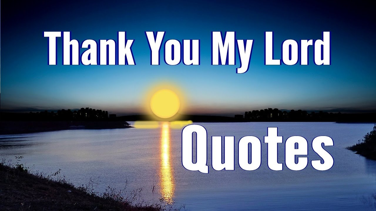 Thanking God Quotes Thank You My Lord Quotes  Youtube