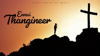 Ennai Thangineer | Tamil Christian Media