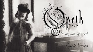 OPETH - In My Time Of Need (Lyric Video)